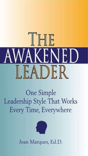 The Awakened Leader: One Simple Leadership Style That Works Every Time, Everywhere ebook by Marques, Joan