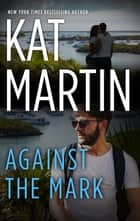 Against The Mark ebook by KAT MARTIN