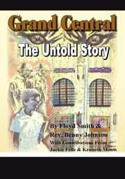 Grand Central: The Untold Story ebook by Floyd Smith; Rev. Benny Johnson