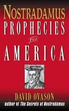 Nostradamus - Prophecies for America ebook by David Ovason