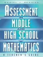 Assessment in Middle and High School Mathematics ebook by Daniel Brahier