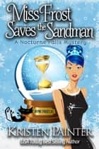 Miss Frost Saves The Sandman - A Nocturne Falls Mystery ebook by Kristen Painter