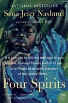 Four Spirits - A Novel eBook by Sena Jeter Naslund