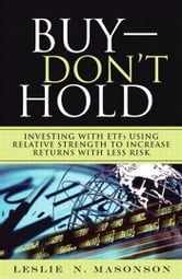Buy--DON'T Hold: Investing with ETFs Using Relative Strength to Increase Returns with Less Risk ebook by Masonson, Leslie N.