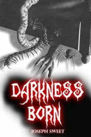 Darkness Born ebook by Joseph Sweet