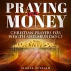 Praying for Money - Christian prayers for wealth and abundance ebook by Simone Nespolo