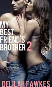 My Best Friend's Brother 2 ebook by Delilah Fawkes