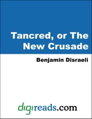 Tancred, or The New Crusade ebook by Disraeli, Benjamin