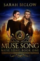 Muse Song - Muse Song, #1 ebook by Sarah Biglow