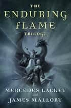 The Enduring Flame Trilogy - The Phoenix Unchained, The Phoenix Endangered, The Phoenix Transformed ebook by Mercedes Lackey, James Mallory