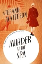 Murder at the Spa ebook by Stefanie Matteson