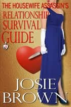 The Housewife Assassin's Relationship Survival Guide - Book 4 - The Housewife Assassin Series ebook by Josie Brown