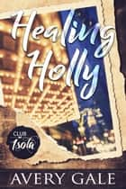 Healing Holly - Club Isola, #2 ebook by Avery Gale
