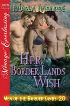 Her Border Lands Wish ebook by Marla Monroe