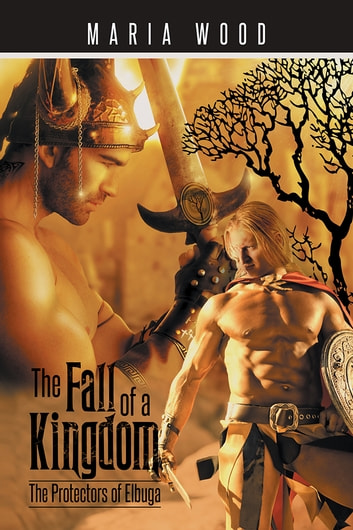 The Fall of a Kingdom - The Protectors of Elbuga ebook by Maria Wood