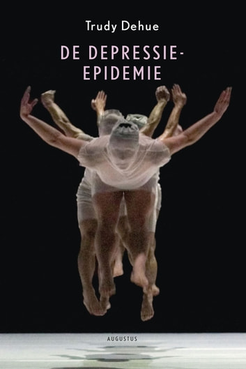 De depressie-epidemie - over de plicht het lot in eigen hand te nemen ebook by Trudy Dehue