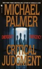 Critical Judgment - A Novel ebook by Michael Palmer
