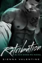 Retribution - Black Dogs MC, #2 ebook by Sienna Valentine