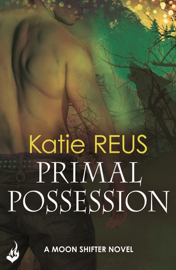 Primal Possession: Moon Shifter Book 2 ebook by Katie Reus