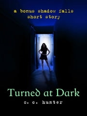 Turned at Dark - A Bonus Shadow Falls Short Story ebook by C. C. Hunter