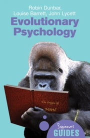 Evolutionary Psychology - A Beginner's Guide ebook by Robin Dunbar,Louise Barrett,John Lycett