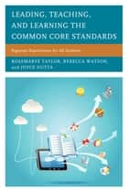Leading, Teaching, and Learning the Common Core Standards - Rigorous Expectations for All Students ebook by Rosemarye T. Taylor, Rebecca Watson, Joyce Nutta