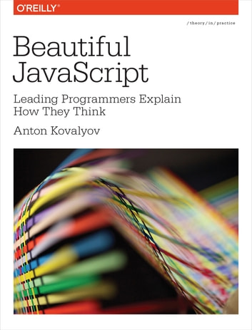 Beautiful JavaScript - Leading Programmers Explain How They Think ebook by Anton Kovalyov