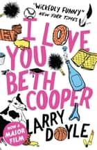 I Love You Beth Cooper ebook by Larry Doyle