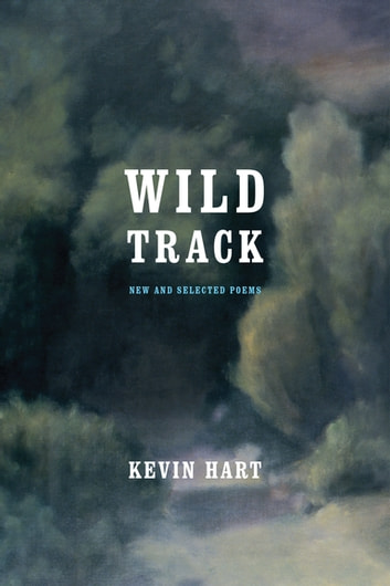Wild Track - New and Selected Poems ebook by Kevin Hart