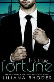 His True Fortune - His Every Whim, Part 4 - A Billionaire Romance ebook by Liliana Rhodes