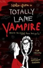 Notes from a Totally Lame Vampire ebook by Tim Collins,Andrew Pinder