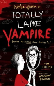 Notes from a Totally Lame Vampire - Because the Undead Have Feelings Too! ebook by Tim Collins,Andrew Pinder