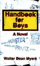 Handbook for Boys - A Novel ebook by Walter Dean Myers