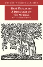 A Discourse on the Method ebook by Ian Maclean,René Descartes