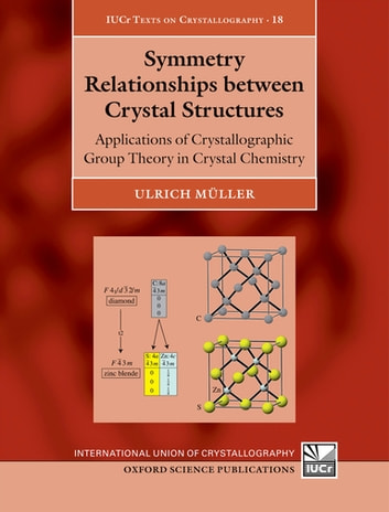 Symmetry Relationships between Crystal Structures - Applications of Crystallographic Group Theory in Crystal Chemistry ebook by Ulrich Müller