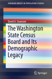 The Washington State Census Board and Its Demographic Legacy ebook by David A. Swanson
