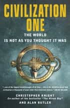 Civilization One: The World is Not as You Thought it Was ebook by Christopher Knight, Alan Butler