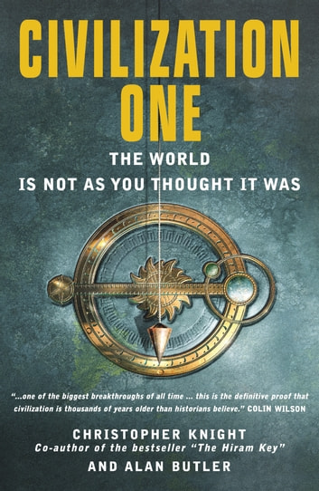 Civilization One: The World is Not as You Thought it Was ebook by Christopher Knight,Alan Butler
