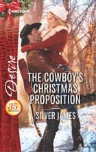 The Cowboy's Christmas Proposition - A Sexy Western Contemporary Romance ebook by Silver James
