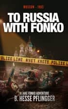 To Russia With Fonko - Jake Fonko, #8 ekitaplar by B. Hesse Pflingger