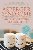 Asperger Syndrome (Autism Spectrum Disorder) and Long-Term Relationships - Fully Revised and Updated with DSM-5® Criteria Second Edition ebook by Ashley Stanford, Liane Holliday Willey