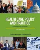 Health Care Policy and Practice ebook by Cynthia Moniz,Stephen Gorin
