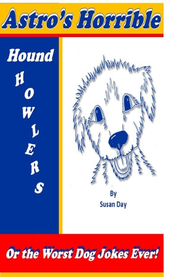 Astro's Horrible Hound Howlers or the Worst Dog Jokes Ever! ebook by Susan Day