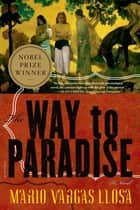 The Way to Paradise ebook by Mario Vargas Llosa,Natasha Wimmer