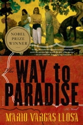 The Way to Paradise - A Novel ebook by Mario Vargas Llosa