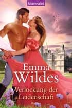Verlockung der Leidenschaft - Roman ebook by Emma Wildes, Juliane Korelski