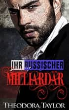 Ihr Russischer Milliardär ebook by Theodora Taylor