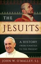 The Jesuits ebook by John W. O'Malley, SJ