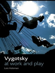 Vygotsky at Work and Play ebook by Lois Holzman