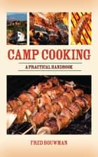 Camp Cooking ebook by Fred Bouwman
